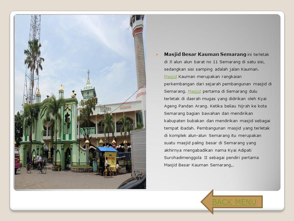  Masjid Besar Kauman Semarang ini terletak di Jl alun alun barat no 11 Semarang di satu sisi, sedangkan sisi samping adalah jalan Kauman.