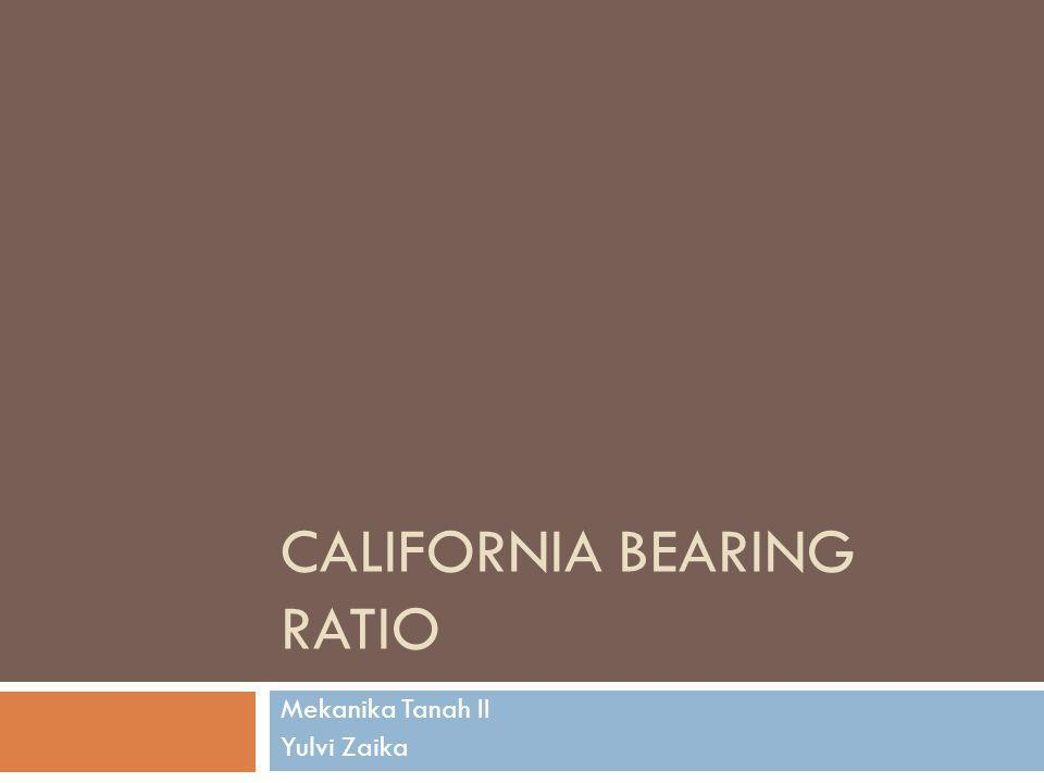 CALIFORNIA BEARING RATIO Mekanika Tanah II Yulvi Zaika