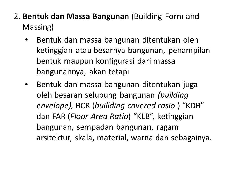 2. Bentuk dan Massa Bangunan (Building Form and Massing) Bentuk dan massa bangunan ditentukan oleh ketinggian atau besarnya bangunan, penampilan bentu