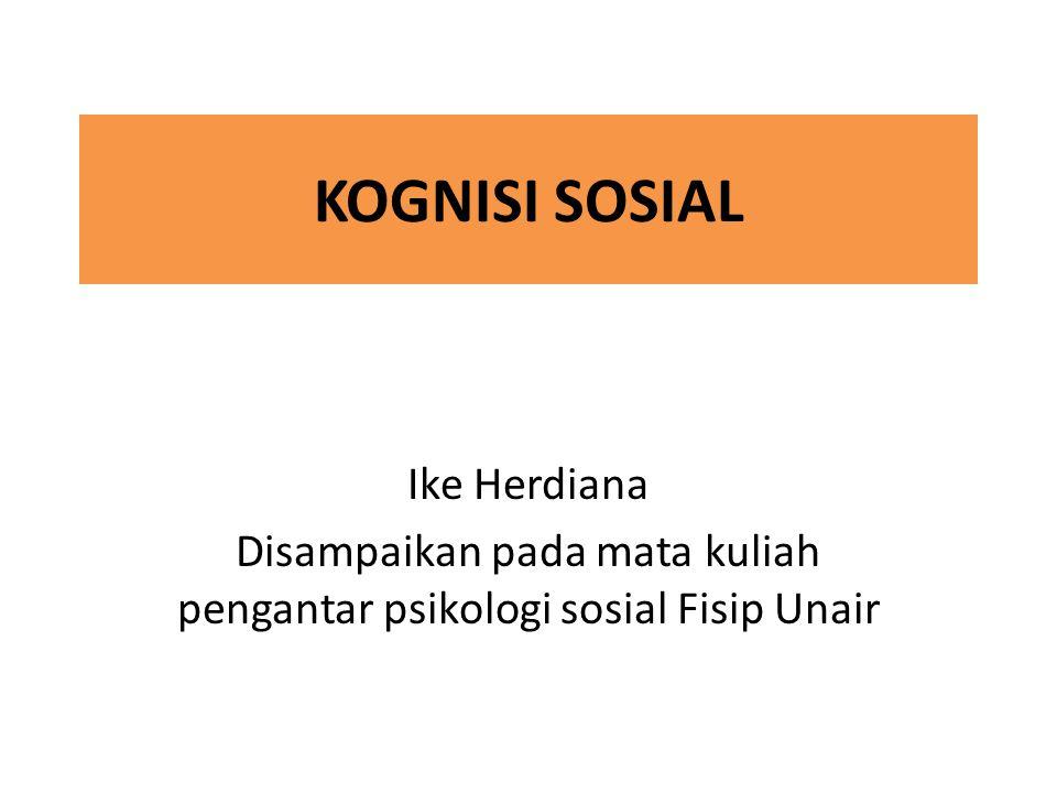 KOGNISI SOSIAL Ike Herdiana Disampaikan pada mata kuliah pengantar psikologi sosial Fisip Unair