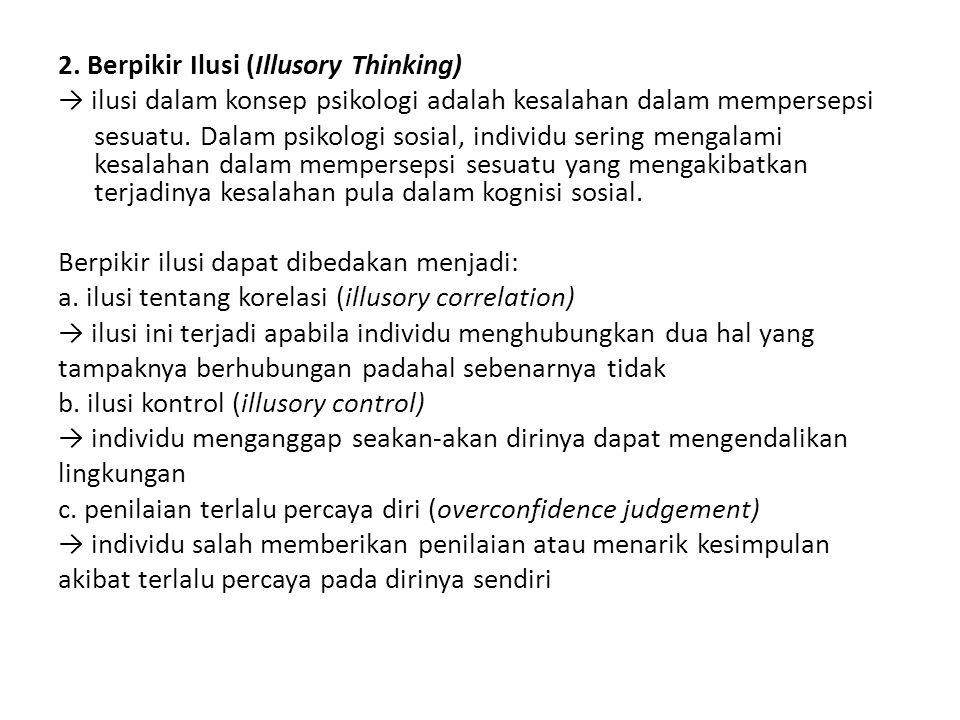 2. Berpikir Ilusi (Illusory Thinking) → ilusi dalam konsep psikologi adalah kesalahan dalam mempersepsi sesuatu. Dalam psikologi sosial, individu seri