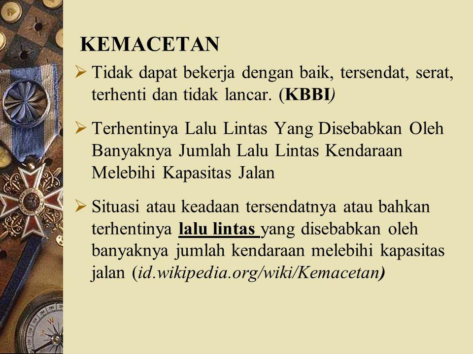 Boediningsih (2011)  BANYAK PENGGUNA JALAN YANG TIDAK TERTIB,  PEMAKAI JALAN MELAWAN ARUS,  KURANGNYA PETUGAS LALU LINTAS YANG MENGAWASI,  ADANYA MOBIL YANG PARKIR DI BADAN JALAN,  PERMUKAAN JALAN TIDAK RATA,  TIDAK ADA JEMBATAN PENYEBERANGAN,  DAN TIDAK ADA PEMBATASAN JENIS KENDARAAN PENYEBAB KEMACETAN