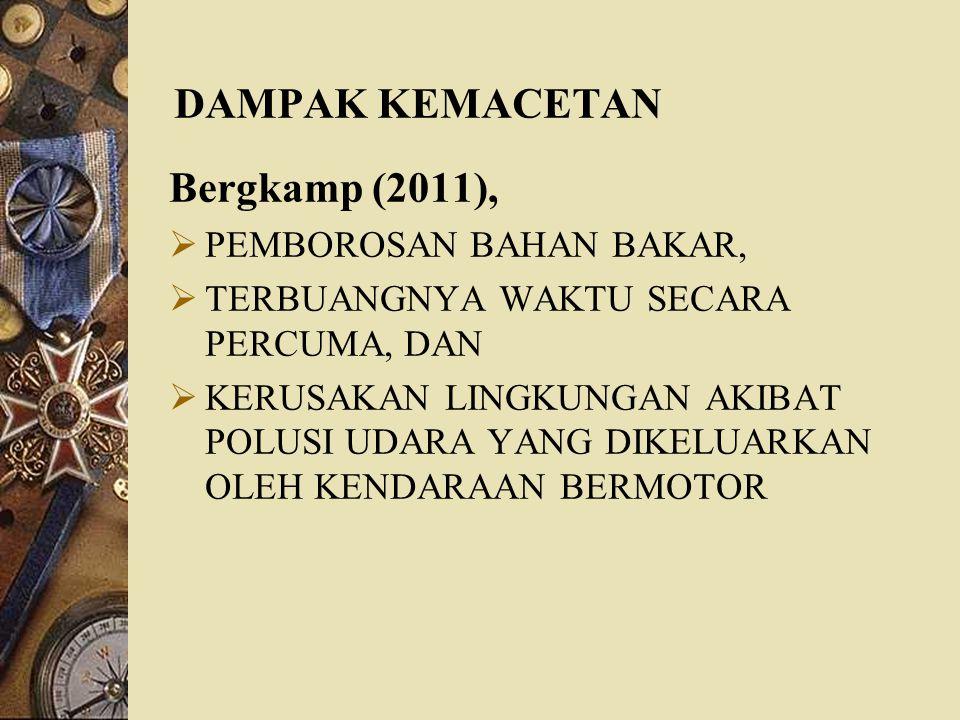 DAMPAK KEMACETAN Bergkamp (2011),  PEMBOROSAN BAHAN BAKAR,  TERBUANGNYA WAKTU SECARA PERCUMA, DAN  KERUSAKAN LINGKUNGAN AKIBAT POLUSI UDARA YANG DI