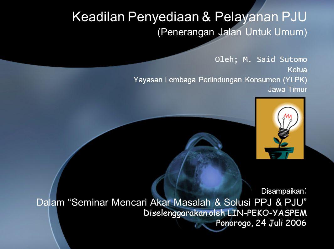 """Disampaikan : Dalam """"Seminar Mencari Akar Masalah & Solusi PPJ & PJU"""" Diselenggarakan oleh LIN-PEKO-YASPEM Ponorogo, 24 Juli 2006 Keadilan Penyediaan"""