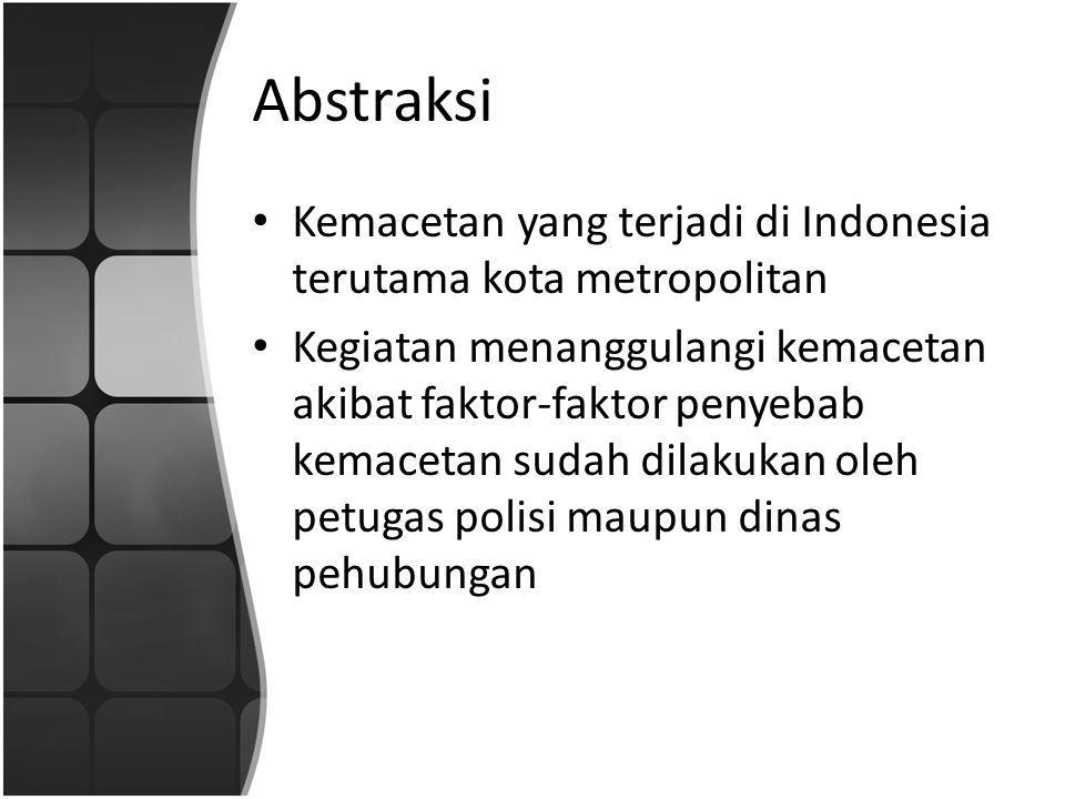 Abstraksi Kemacetan yang terjadi di Indonesia terutama kota metropolitan Kegiatan menanggulangi kemacetan akibat faktor-faktor penyebab kemacetan suda