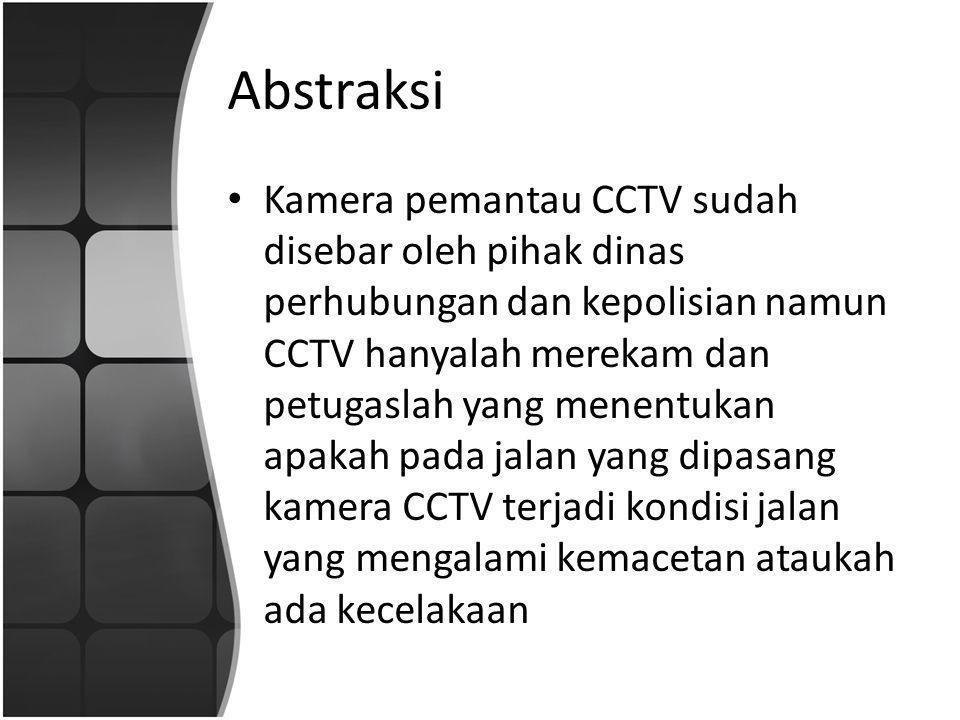 Abstraksi Kamera pemantau CCTV sudah disebar oleh pihak dinas perhubungan dan kepolisian namun CCTV hanyalah merekam dan petugaslah yang menentukan ap