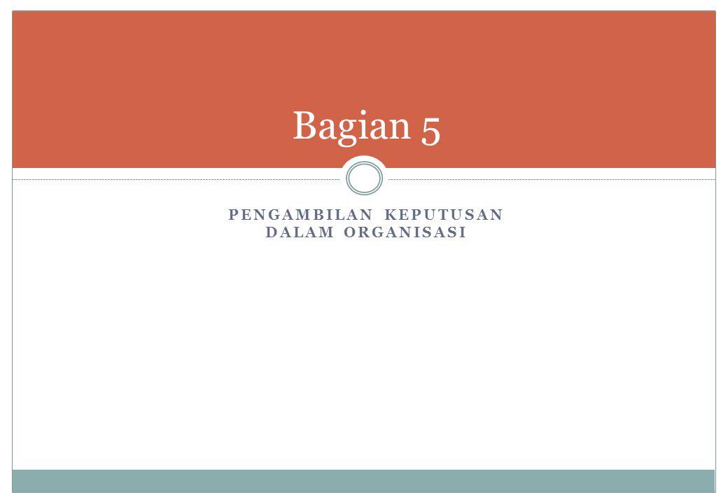 PENGAMBILAN KEPUTUSAN DALAM ORGANISASI Bagian 5