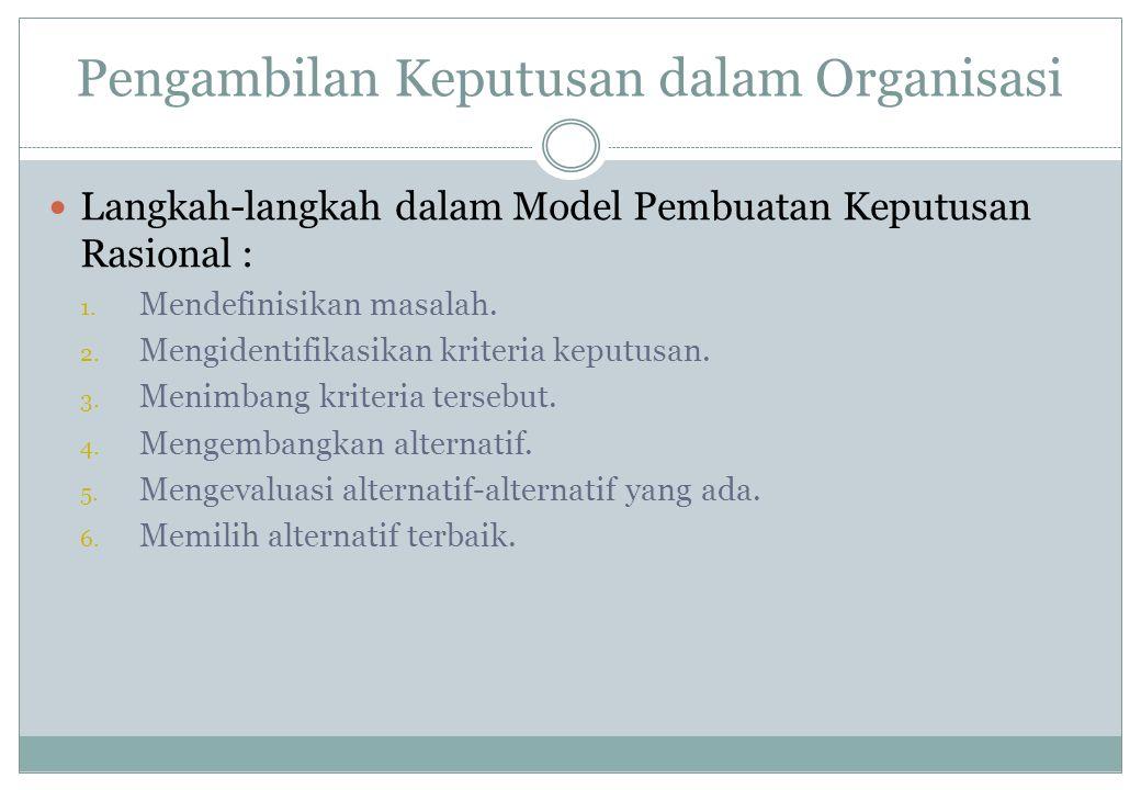 Pengambilan Keputusan dalam Organisasi Langkah-langkah dalam Model Pembuatan Keputusan Rasional : 1. Mendefinisikan masalah. 2. Mengidentifikasikan kr
