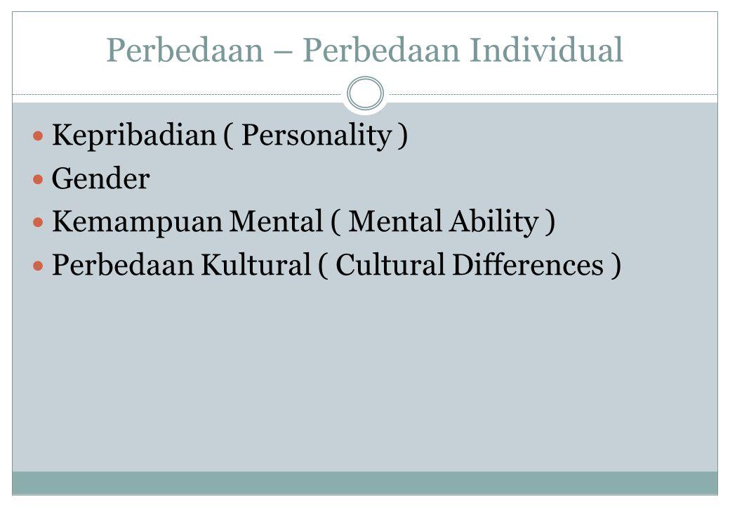 Perbedaan – Perbedaan Individual Kepribadian ( Personality ) Gender Kemampuan Mental ( Mental Ability ) Perbedaan Kultural ( Cultural Differences )