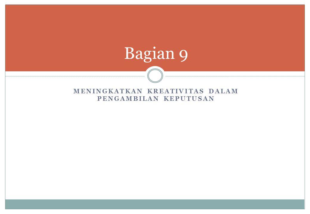 MENINGKATKAN KREATIVITAS DALAM PENGAMBILAN KEPUTUSAN Bagian 9