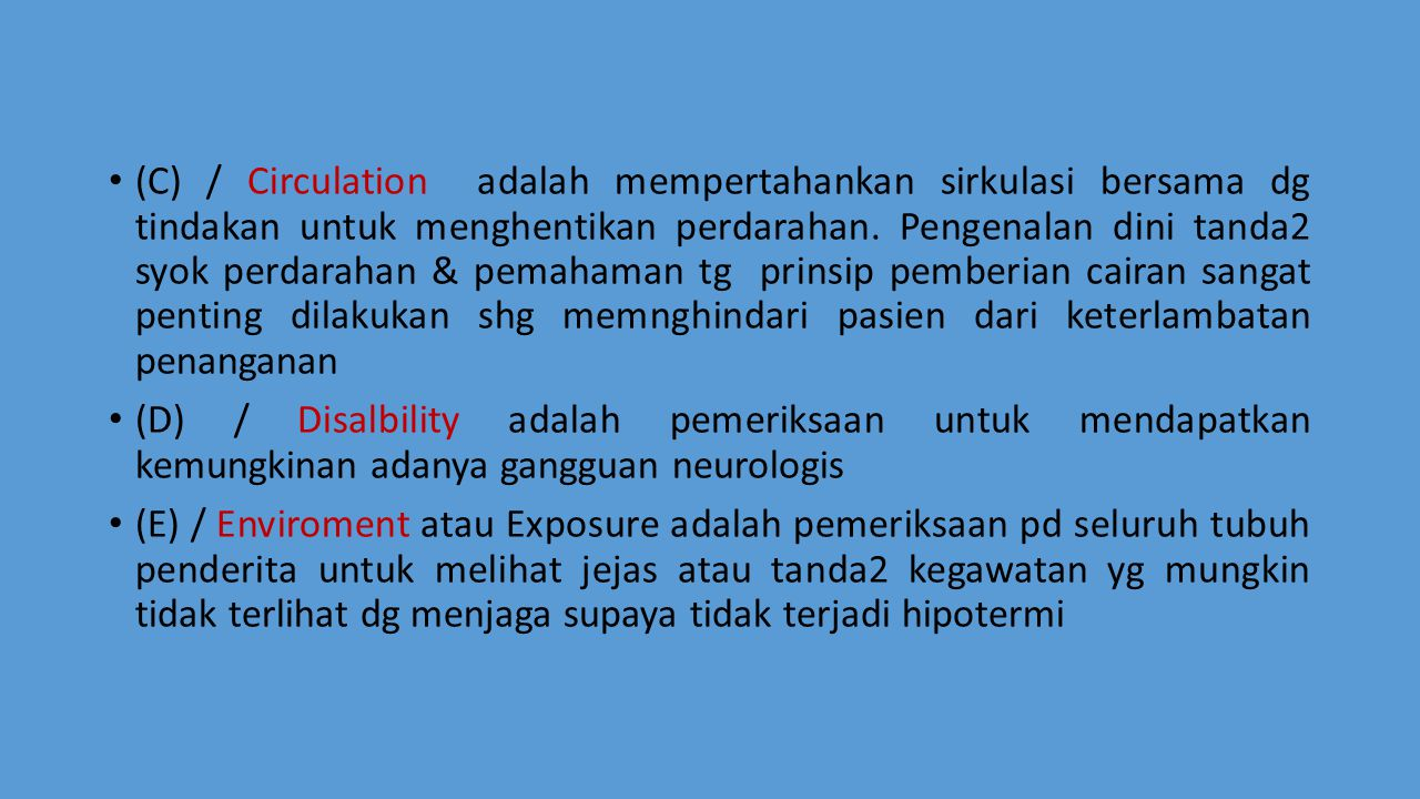 (C) / Circulation adalah mempertahankan sirkulasi bersama dg tindakan untuk menghentikan perdarahan.