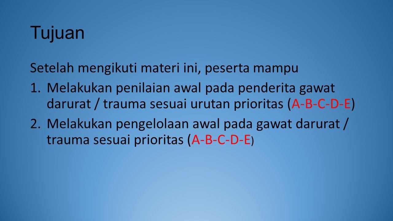 Tujuan Setelah mengikuti materi ini, peserta mampu 1.Melakukan penilaian awal pada penderita gawat darurat / trauma sesuai urutan prioritas (A-B-C-D-E) 2.Melakukan pengelolaan awal pada gawat darurat / trauma sesuai prioritas (A-B-C-D-E )