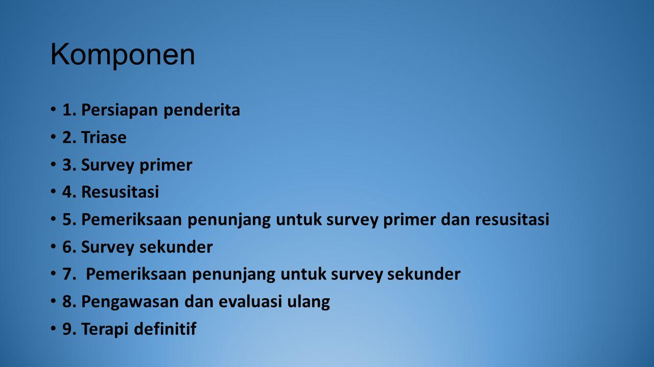 Komponen 1.Persiapan penderita 2. Triase 3. Survey primer 4.