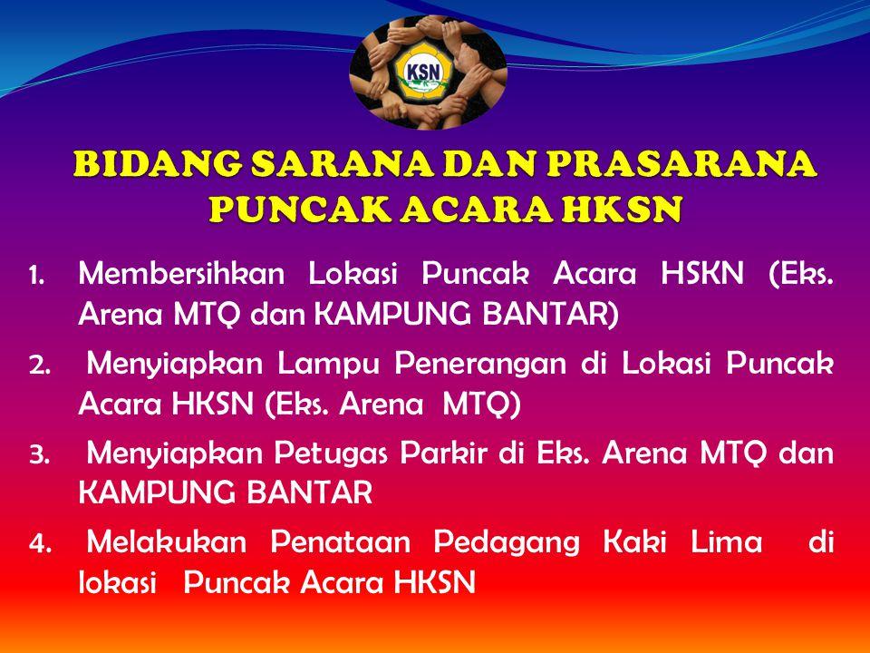 1. Membersihkan Lokasi Puncak Acara HSKN (Eks. Arena MTQ dan KAMPUNG BANTAR) 2. Menyiapkan Lampu Penerangan di Lokasi Puncak Acara HKSN (Eks. Arena MT