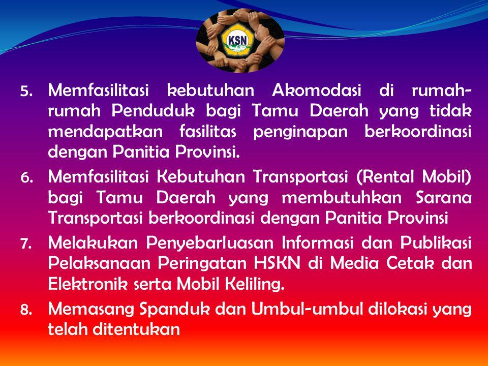 5. Memfasilitasi kebutuhan Akomodasi di rumah- rumah Penduduk bagi Tamu Daerah yang tidak mendapatkan fasilitas penginapan berkoordinasi dengan Paniti