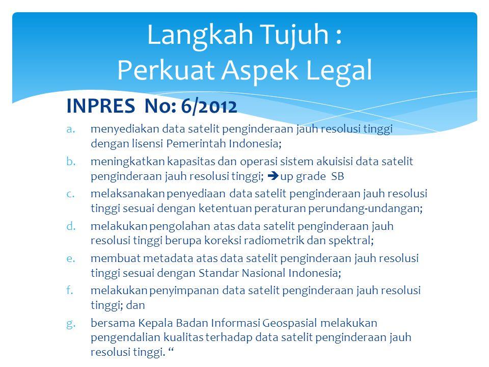 INPRES No: 6/2012 a.menyediakan data satelit penginderaan jauh resolusi tinggi dengan lisensi Pemerintah Indonesia; b.meningkatkan kapasitas dan opera