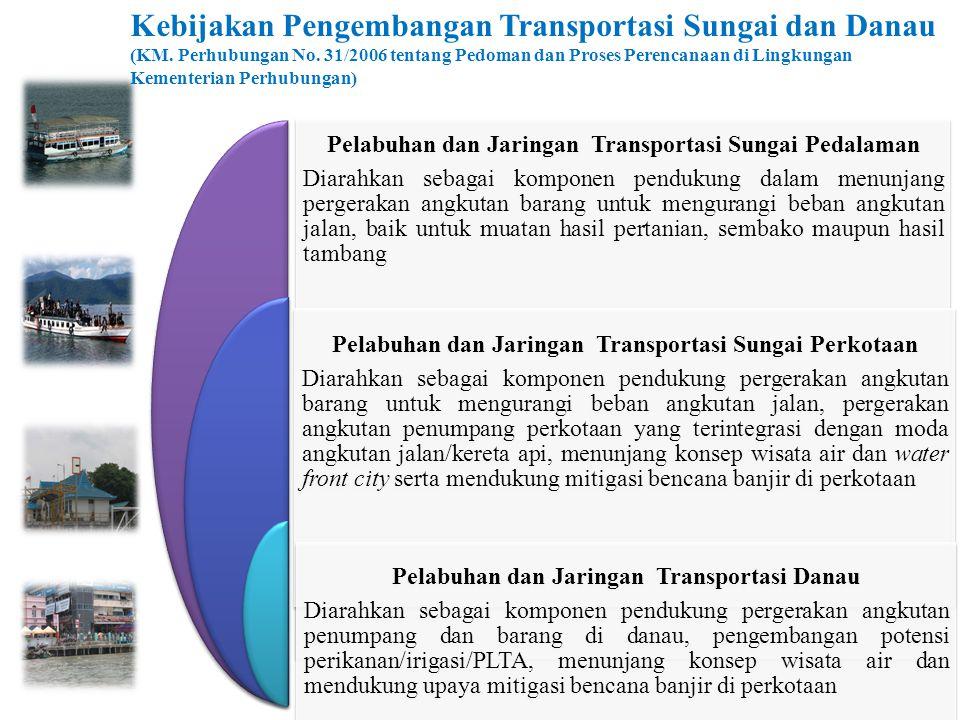 Pelabuhan dan Jaringan Transportasi Sungai Pedalaman Diarahkan sebagai komponen pendukung dalam menunjang pergerakan angkutan barang untuk mengurangi