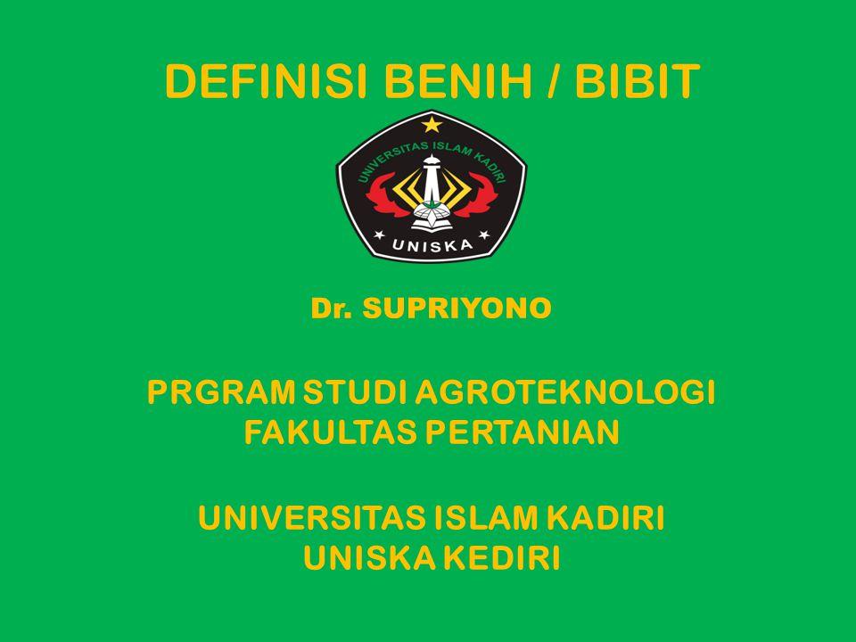 DEFINISI BENIH / BIBIT Dr. SUPRIYONO PRGRAM STUDI AGROTEKNOLOGI FAKULTAS PERTANIAN UNIVERSITAS ISLAM KADIRI UNISKA KEDIRI