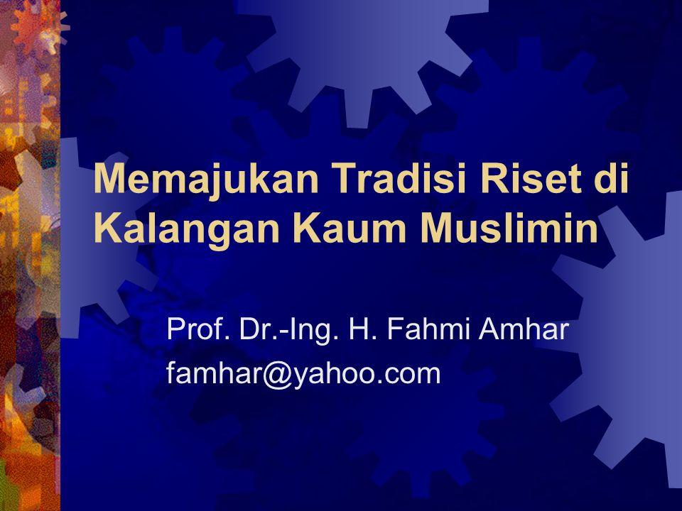 Memajukan Tradisi Riset di Kalangan Kaum Muslimin Prof. Dr.-Ing. H. Fahmi Amhar famhar@yahoo.com