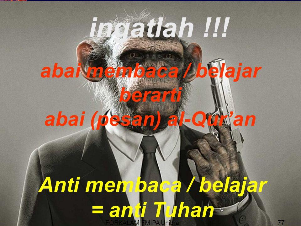 14 abai membaca / belajar berarti abai (pesan) al-Qur'an Anti membaca / belajar = anti Tuhan ingatlah !!!