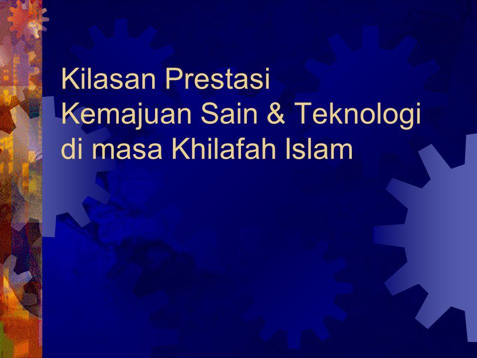 Kilasan Prestasi Kemajuan Sain & Teknologi di masa Khilafah Islam
