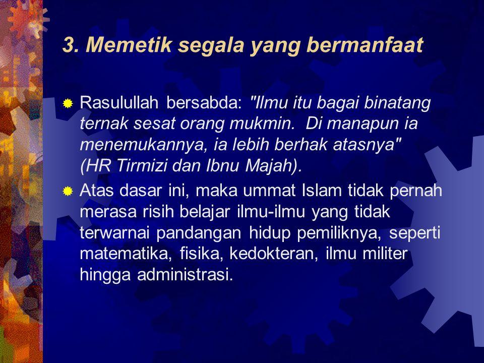 3. Memetik segala yang bermanfaat  Rasulullah bersabda: