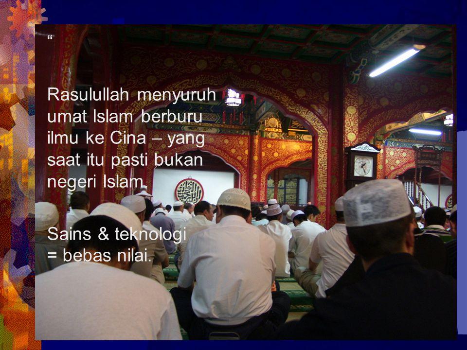 Rasulullah menyuruh umat Islam berburu ilmu ke Cina – yang saat itu pasti bukan negeri Islam.