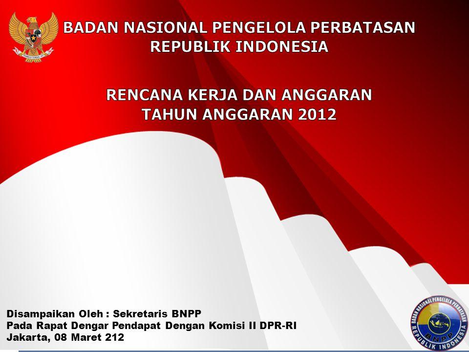 Disampaikan Oleh : Sekretaris BNPP Pada Rapat Dengar Pendapat Dengan Komisi II DPR-RI Jakarta, 08 Maret 212