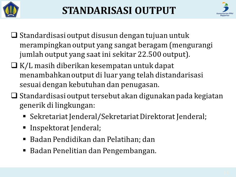 STANDARISASI OUTPUT  Standardisasi output disusun dengan tujuan untuk merampingkan output yang sangat beragam (mengurangi jumlah output yang saat ini