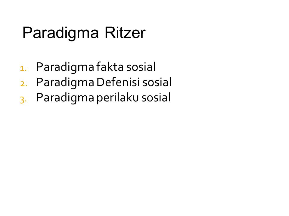 1. Paradigma fakta sosial 2. Paradigma Defenisi sosial 3. Paradigma perilaku sosial Paradigma Ritzer
