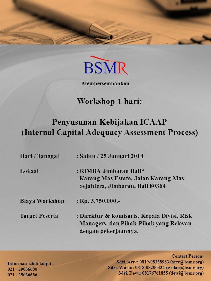 Workshop 1 hari: Penyusunan Kebijakan ICAAP (Internal Capital Adequacy Assessment Process) Hari / Tanggal: Sabtu / 25 Januari 2014 Lokasi: RIMBA Jimba