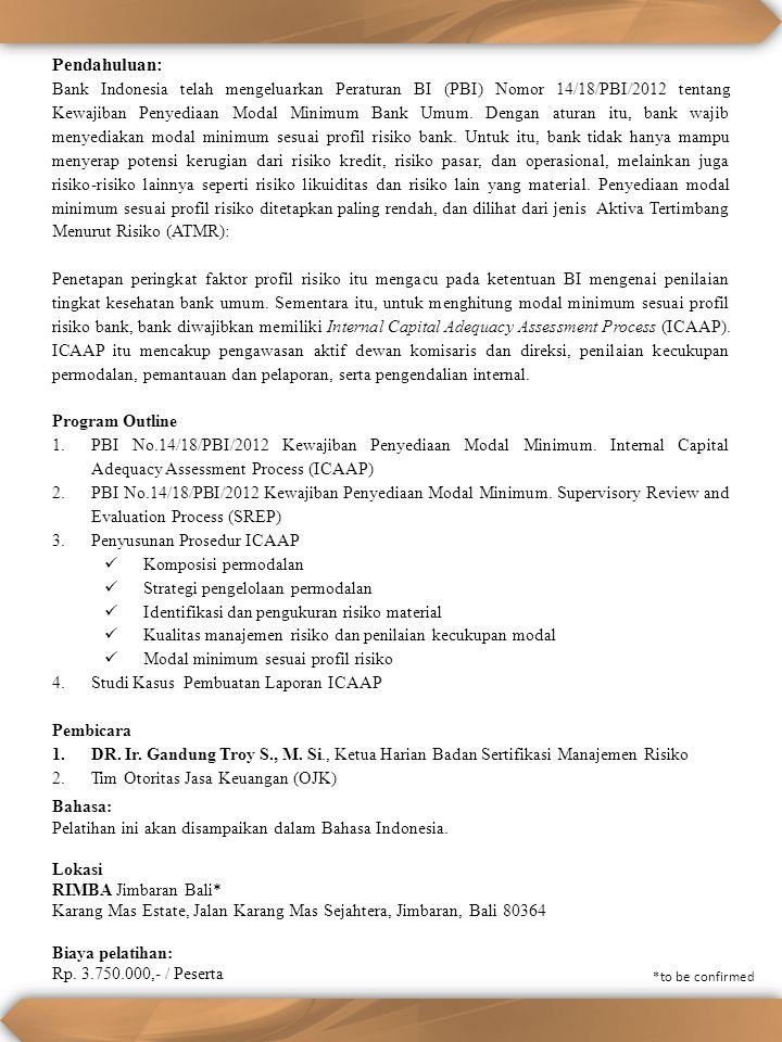 08.30 – 09.00:Registrasi Peserta 09.00 – 09.05:Pembukaan 09.05 – 10.20: Session 1: PBI No.14/18/PBI/2012 Kewajiban Penyediaan Modal Minimum.