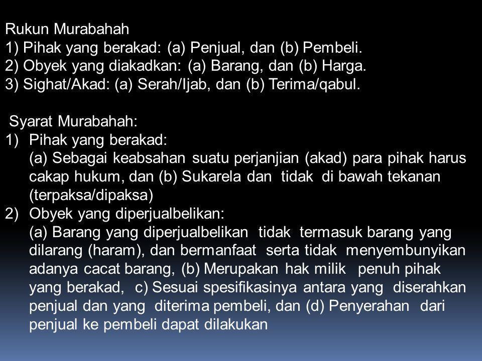 Murabahah adalah jual beli barang pada harga asal (harga perolehan) dengan tambahan keuntungan (marjin) yang disepakati oleh kedua belah pihak (Penjual dan Pembeli).