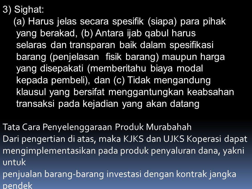Rukun Murabahah 1) Pihak yang berakad: (a) Penjual, dan (b) Pembeli.