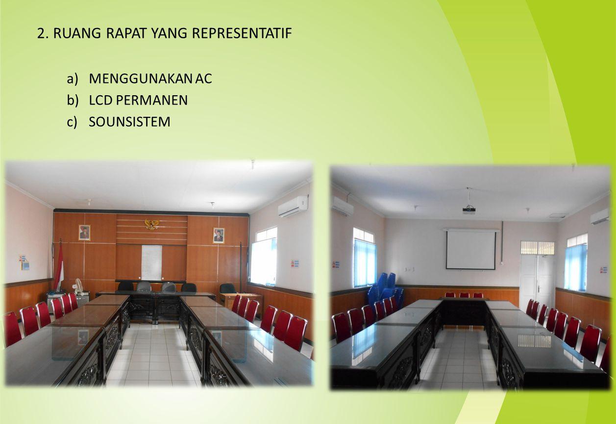 2. RUANG RAPAT YANG REPRESENTATIF a)MENGGUNAKAN AC b)LCD PERMANEN c)SOUNSISTEM