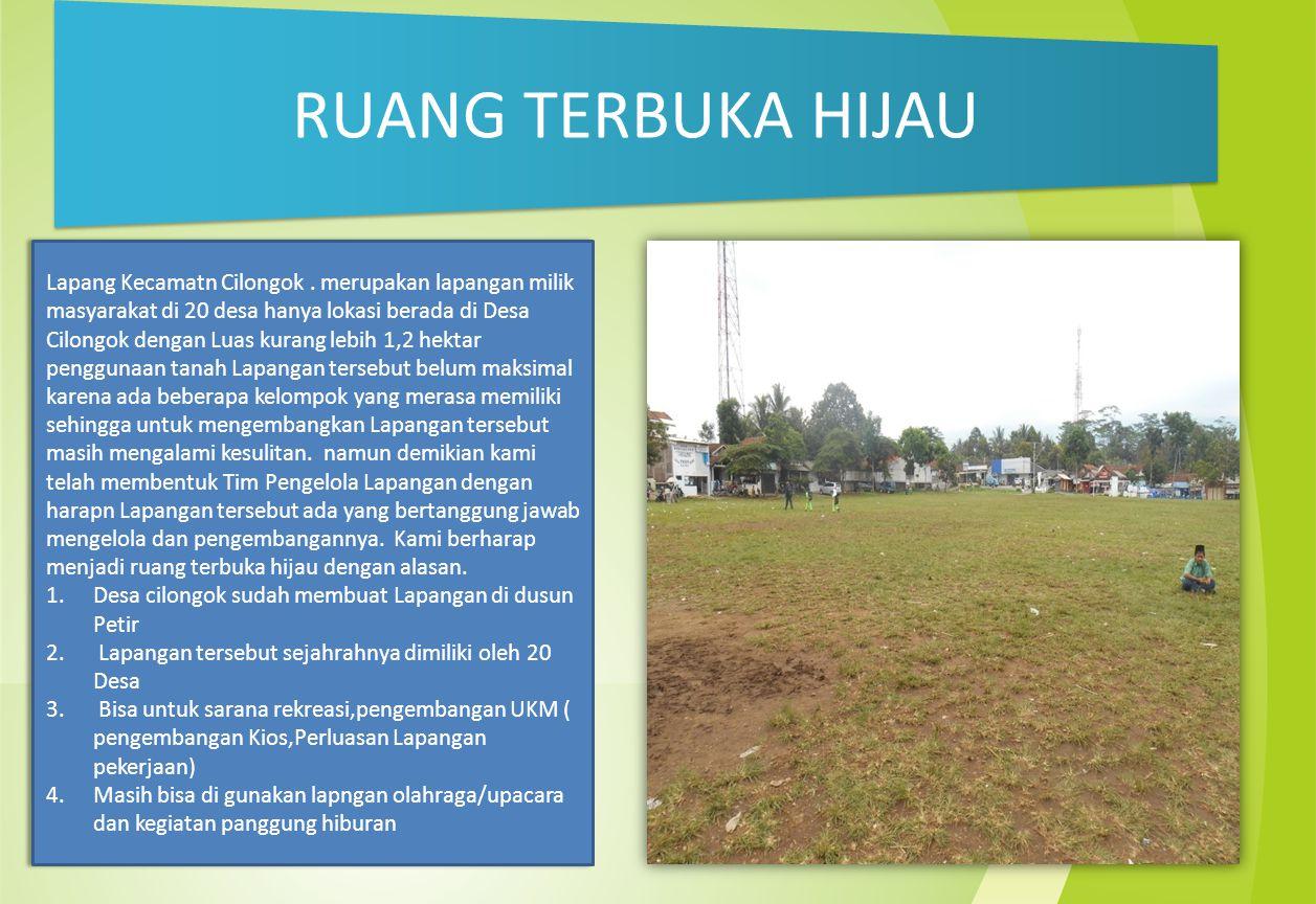RUANG TERBUKA HIJAU Lapang Kecamatn Cilongok. merupakan lapangan milik masyarakat di 20 desa hanya lokasi berada di Desa Cilongok dengan Luas kurang l