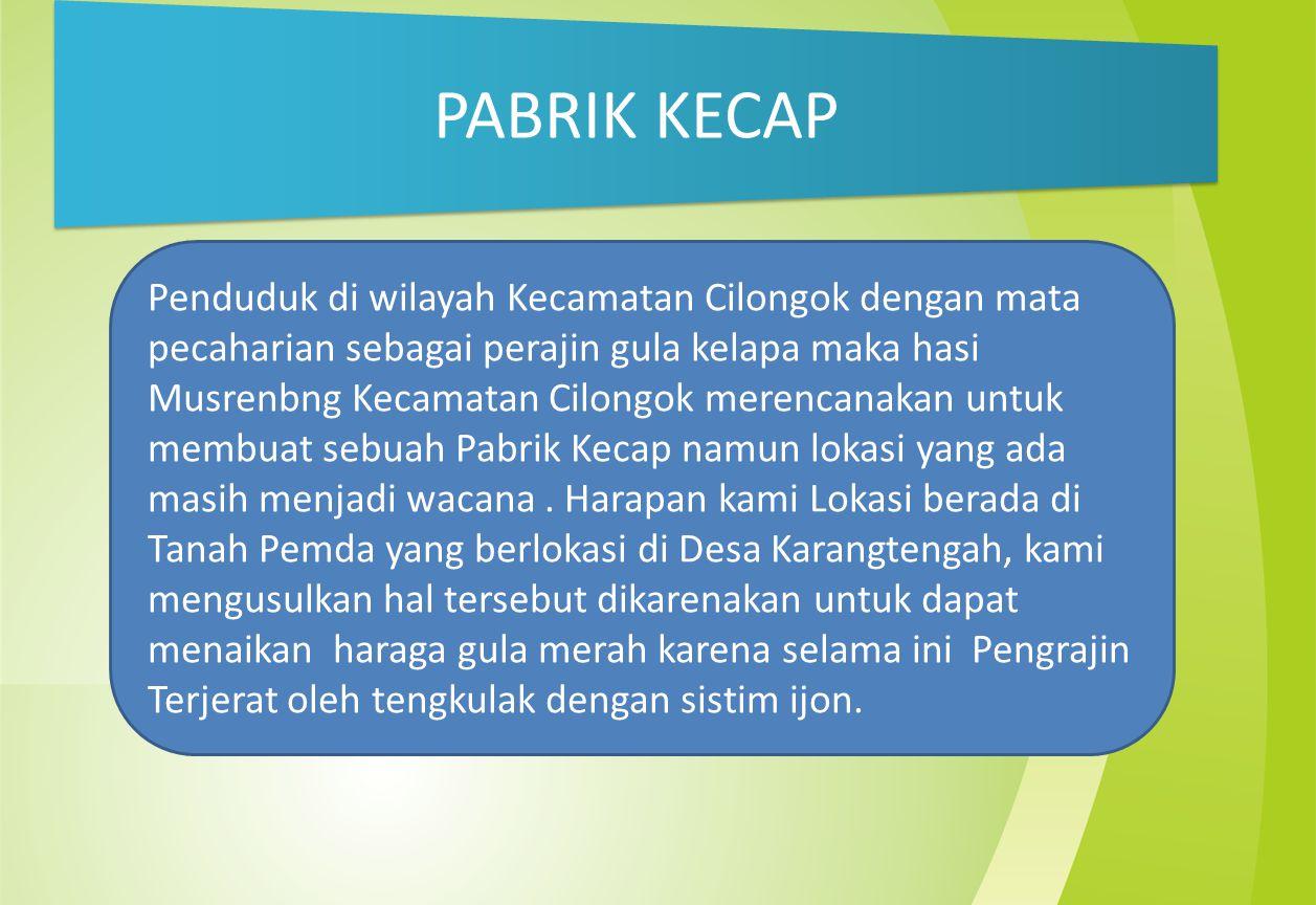 PABRIK KECAP Penduduk di wilayah Kecamatan Cilongok dengan mata pecaharian sebagai perajin gula kelapa maka hasi Musrenbng Kecamatan Cilongok merencan