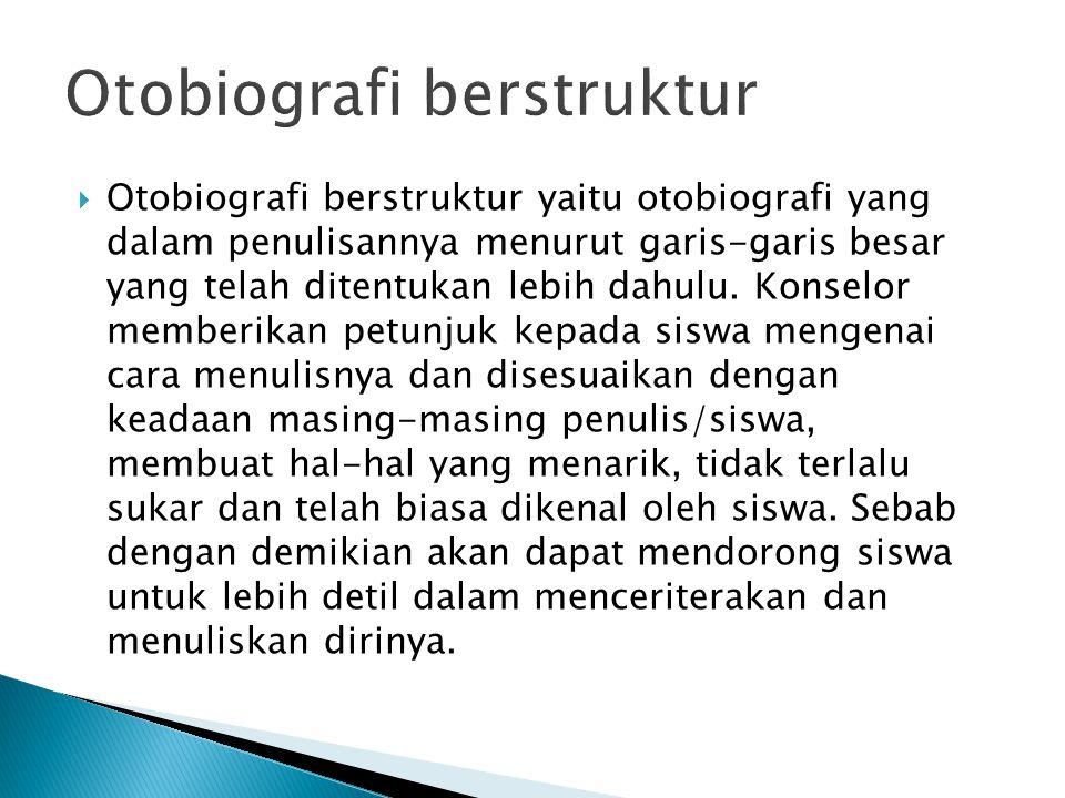  Otobiografi berstruktur yaitu otobiografi yang dalam penulisannya menurut garis-garis besar yang telah ditentukan lebih dahulu. Konselor memberikan