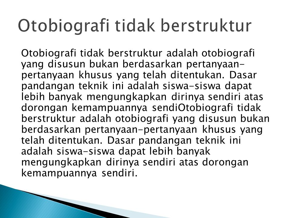 Otobiografi tidak berstruktur adalah otobiografi yang disusun bukan berdasarkan pertanyaan- pertanyaan khusus yang telah ditentukan. Dasar pandangan t