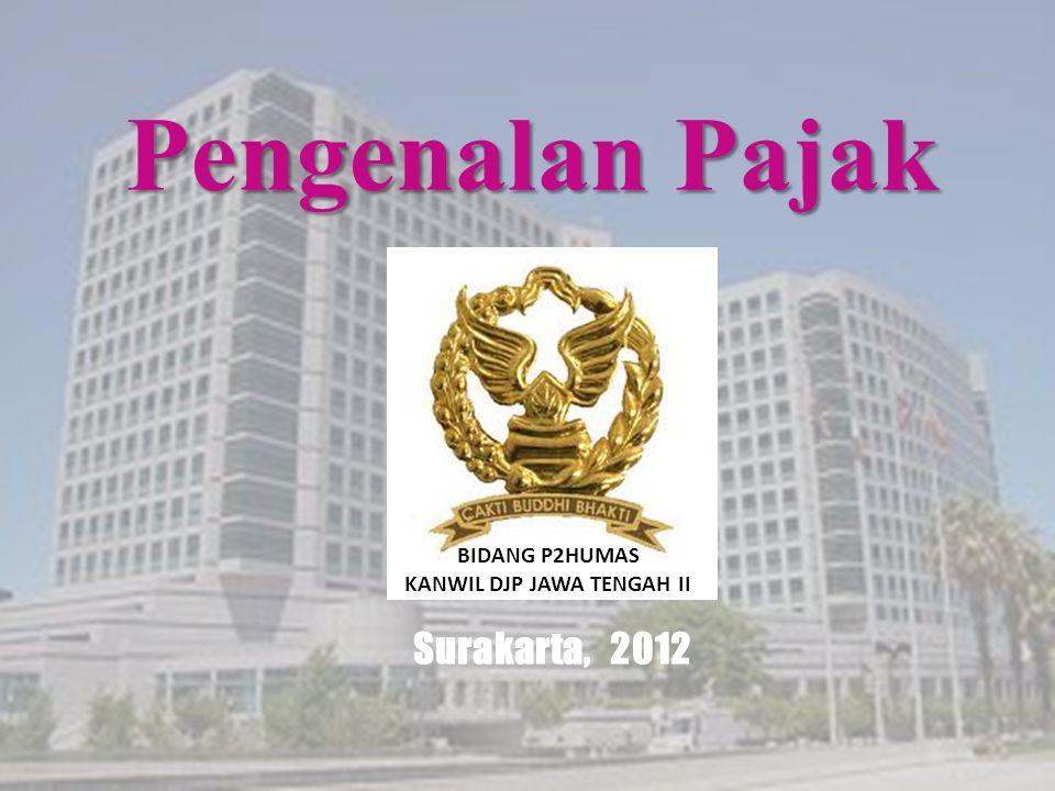 Pengenalan Pajak Surakarta, 2012 BIDANG P2HUMAS KANWIL DJP JAWA TENGAH II