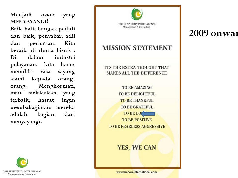 It is 2009 onwards Menjadi sosok yang MENYAYANGI.