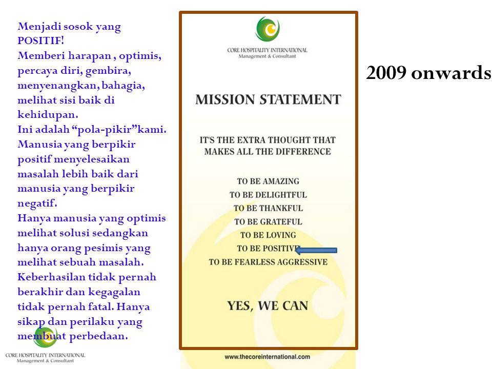 It is 2009 onwards Menjadi sosok yang POSITIF.