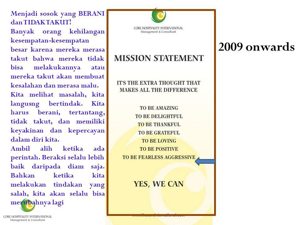 It is 2009 onwards Menjadi sosok yang BERANI dan TIDAK TAKUT.
