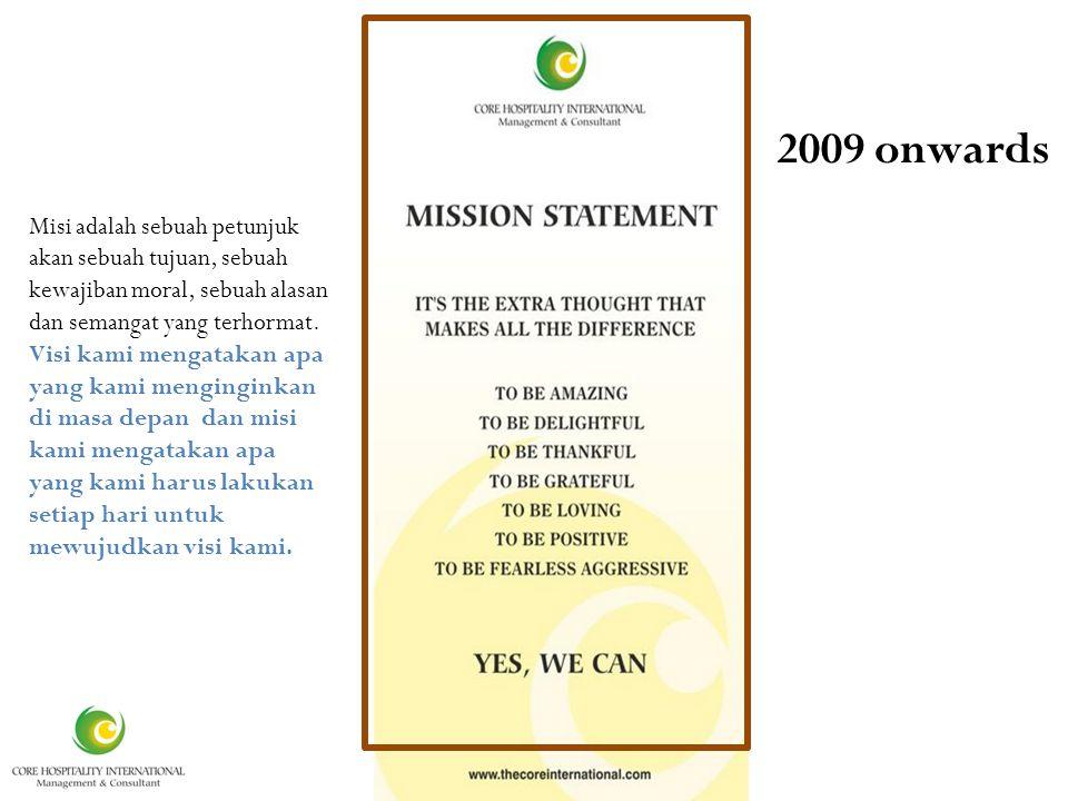It is 2009 onwards Misi adalah sebuah petunjuk akan sebuah tujuan, sebuah kewajiban moral, sebuah alasan dan semangat yang terhormat.
