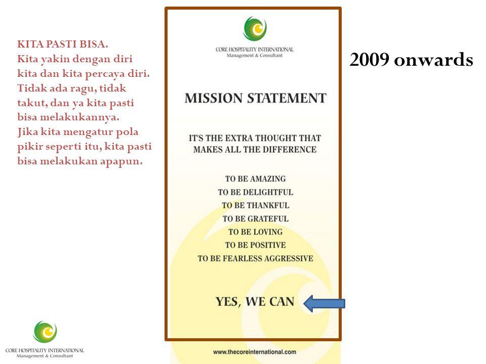 It is 2009 onwards KITA PASTI BISA. Kita yakin dengan diri kita dan kita percaya diri.