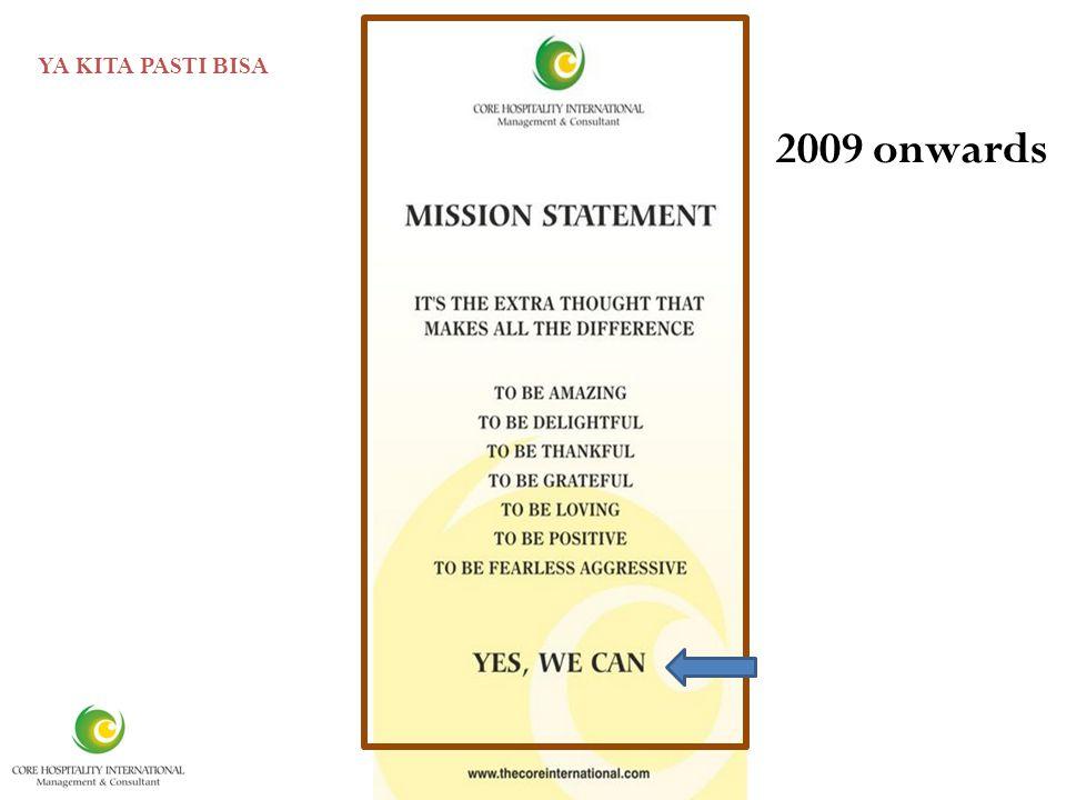 It is 2009 onwards YA KITA PASTI BISA