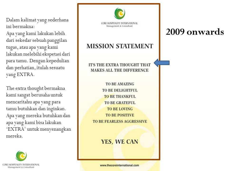 It is 2009 onwards Dalam kalimat yang sederhana ini bermakna: Apa yang kami lakukan lebih dari sekedar sebuah panggilan tugas, atau apa yang kami lakukan melebihi ekspetasi dari para tamu.