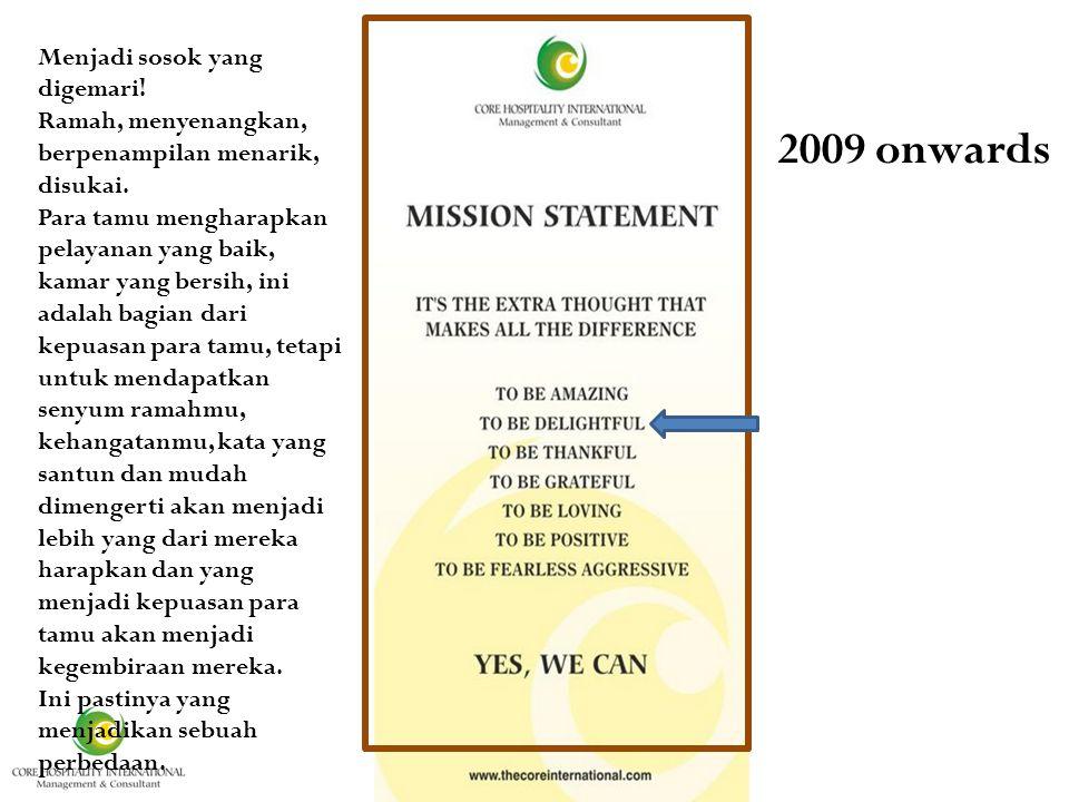 It is 2009 onwards Menjadi sosok yang digemari.
