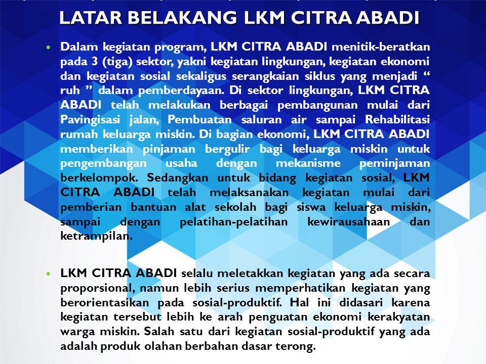 LATAR BELAKANG LKM CITRA ABADI Dalam kegiatan program, LKM CITRA ABADI menitik-beratkan pada 3 (tiga) sektor, yakni kegiatan lingkungan, kegiatan ekon