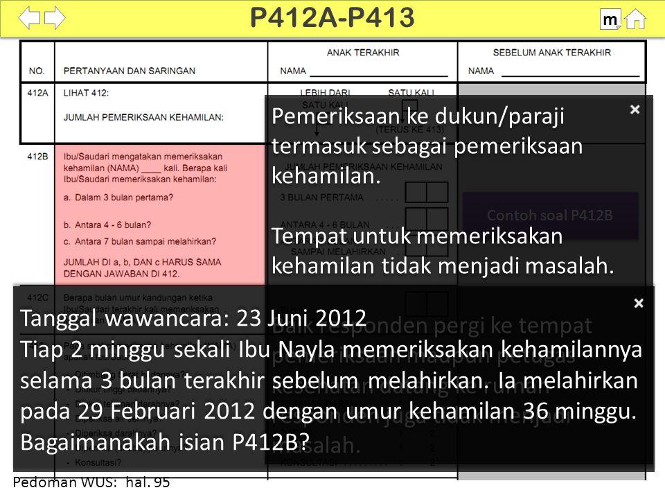 Contoh soal P412B Pemeriksaan ke dukun/paraji termasuk sebagai pemeriksaan kehamilan. Tempat untuk memeriksakan kehamilan tidak menjadi masalah. Baik